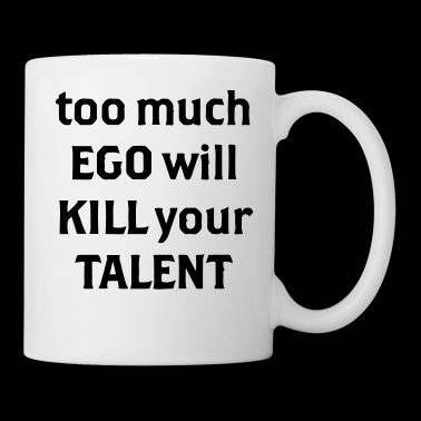 Too much Ego will kill your talent - Tasse