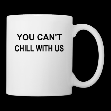 You can not chill with us tee shirt - Mug