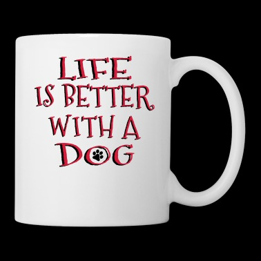 Life Is Better With A Dog - Tasse