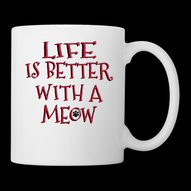 Life Is Better With A Meow - Tasse