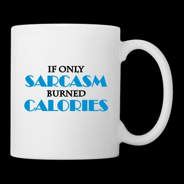 If only sarcasm burned calories - Tasse