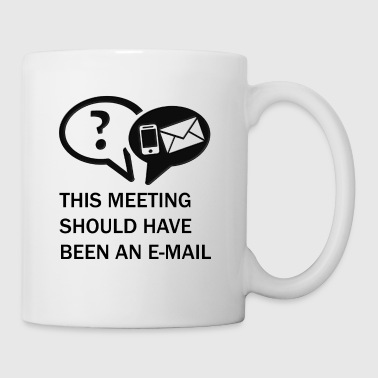 This meeting shouldhave been in e-mail - Mug