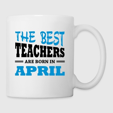 The best teachers are born in april - Tasse