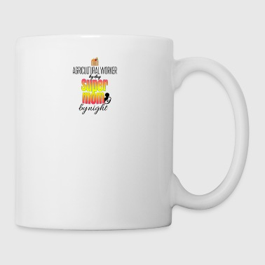Agricultural worker by day and super mom by night - Mug