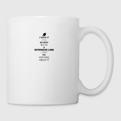 HATE it be sexy cant do anything OFFENSIVE LINE - Mug