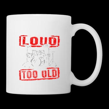 If My Drums Are Too Loud You're Too Old - Drummer - Tasse