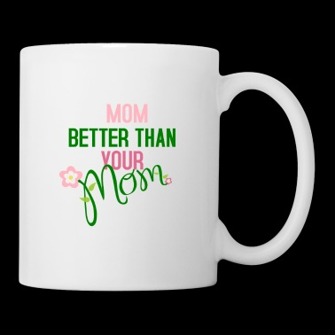 My mother is better than your mother - Mug