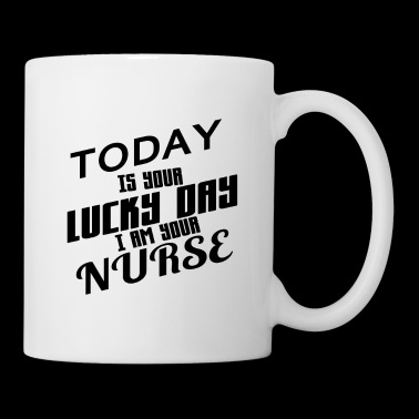 Today Is Your Lucky Day I Am Your Nurse - Mug