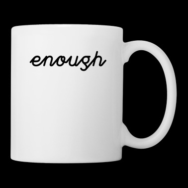 enough Tee Shirt - Tasse