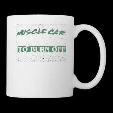 I drive my muscle to burn off the crazy shirt - Mug
