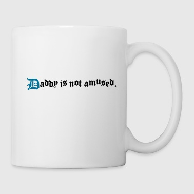 daddy is not amused  - Mug