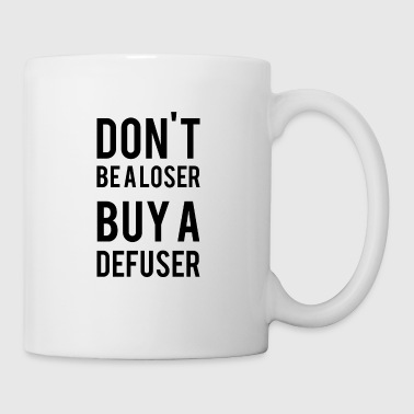 Don't Be A L*ser Buy A Defuser - Tasse