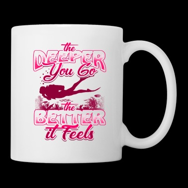 The Deeper You Go The Better It Feels Tauchen Meer - Tasse