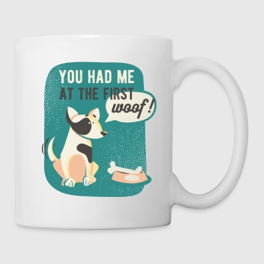 You had me at the first woof - Tasse