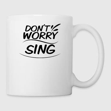 Don't Worry - Sing - Mug