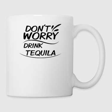 Don´t Worry - Drink Tequila - Tasse