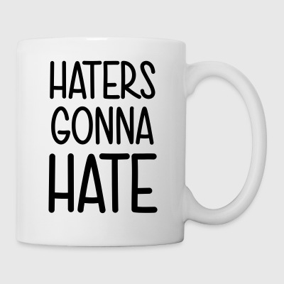 Haters gonna Hate Leck mich! scheißegal was soll's - Tasse