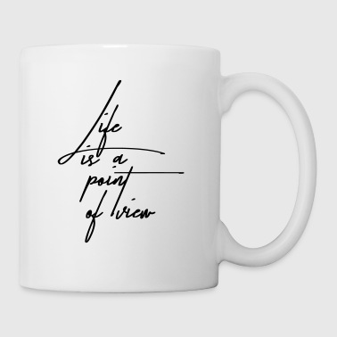 Life is a point of view - Mug