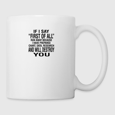 If I Say First Of All - Mug