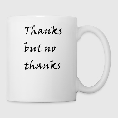 ThanksButNoThanks - Tasse