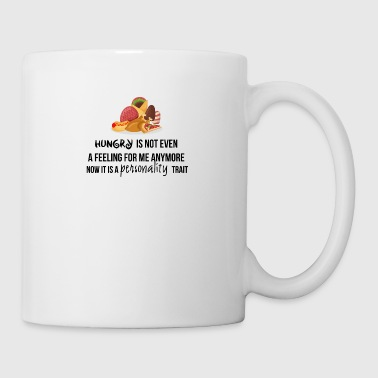Hungry is not even a feeling - Mug