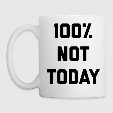 100% Not Today Funny Quote - Mug