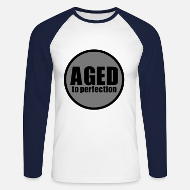 Aged To Perfection Aged to perfection - Men's Long Sleeve Baseball T-Shirt
