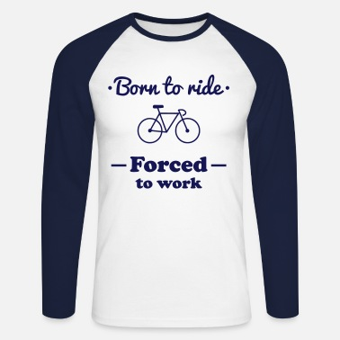 Madurar Born to ride bike cycling - Camiseta de manga larga de béisbol hombre