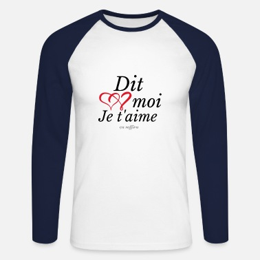 Dit moi je t'aime ça suffira - T-shirt manches longues baseball Homme