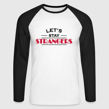 Let's stay strangers - T-shirt baseball manches longues Homme