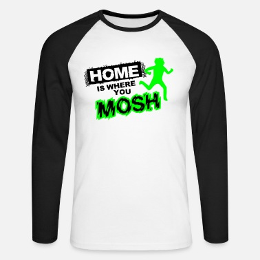 Mosh Home is where you mosh - Männer Baseballshirt langarm