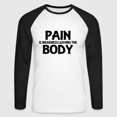Pain is weakness leaving the body - Men's Long Sleeve Baseball T-Shirt