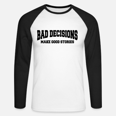 Bad decisions make good stories - Miesten pitkähihainen baseballpaita