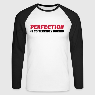 Perfection is so terribly boring - Mannen baseballshirt lange mouw