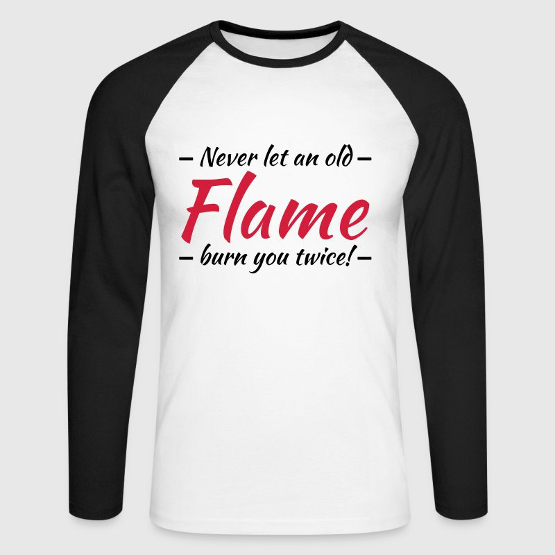 Never let an old flame burn you twice! - Men's Long Sleeve Baseball T-Shirt
