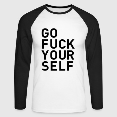 go fuck yourself even statement saying fuck you - Men's Long Sleeve Baseball T-Shirt