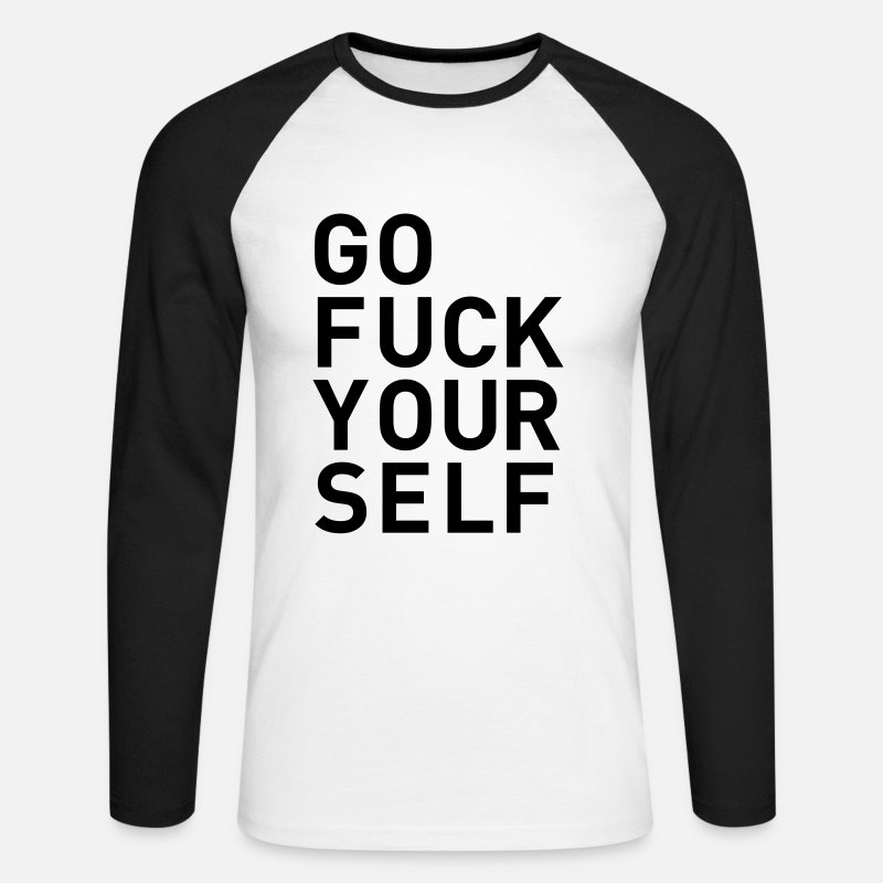 Fuck Long Sleeve Shirts - go fuck yourself even statement saying fuck you - Men's Longsleeve Baseball T-Shirt white/black