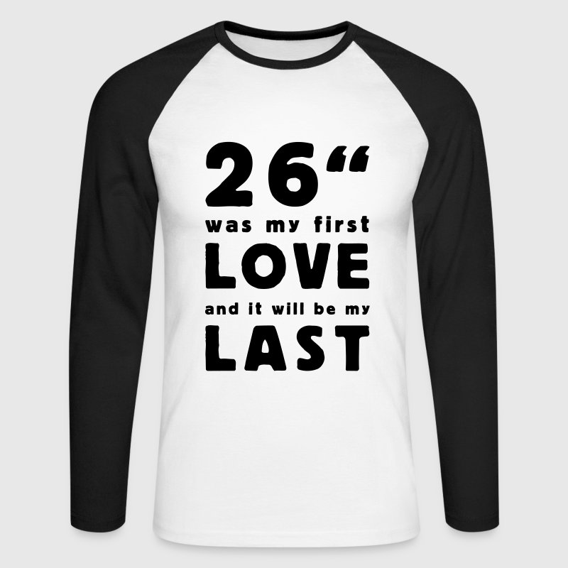 26 inch was my first love - Raglán manga larga hombre
