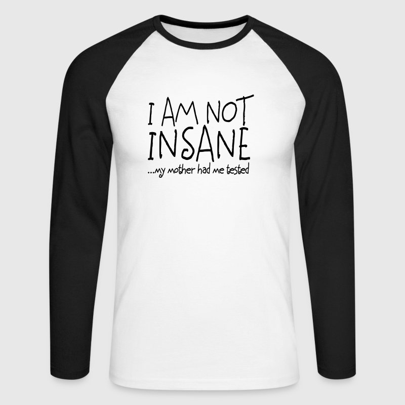 I am not insane ... my mother had me tested II - Men's Long Sleeve Baseball T-Shirt