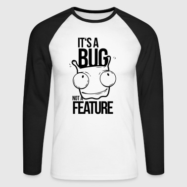 It's a bug not a feature, programmer, bug - Men's Long Sleeve Baseball T-Shirt