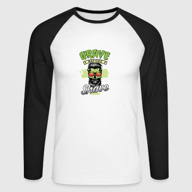 Grave Before Shave - Funny Gift Idea - Men's Long Sleeve Baseball T-Shirt