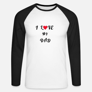 My English English Phrase I LOVE MY DAD cadeau idéal - T-shirt baseball manches longues Homme