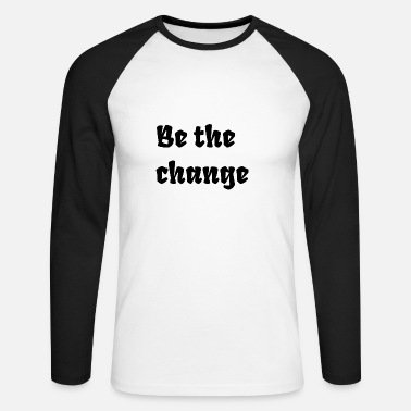 Change Be the change - Men's Long Sleeve Baseball T-Shirt