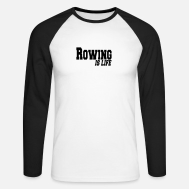 Rowing rowing is life - Men's Long Sleeve Baseball T-Shirt