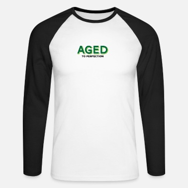Aged To Perfection Aged To Perfection! - Men's Long Sleeve Baseball T-Shirt