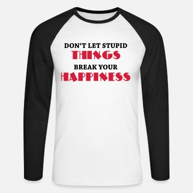 Ruin Don't let stupid things break your happiness - Men's Longsleeve Baseball T-Shirt