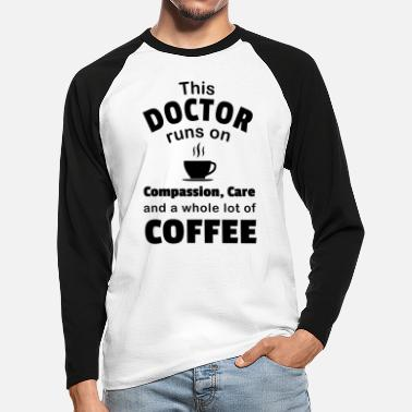Doctor Doctor Coffee Lover Compassion Care Quote Funny - Men's Longsleeve Baseball T-Shirt