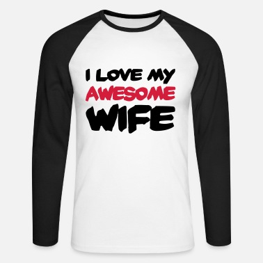 Awesome I love my awesome wife - Männer Baseball Langarmshirt