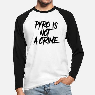 Pyro Is Not Pyro is not a crime - Mannen baseball longsleeve