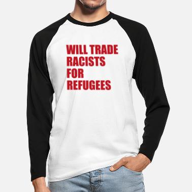 Anti Racism Will trade Racists for Refugees Anti-Racism - Men's Longsleeve Baseball T-Shirt